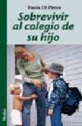 Portada de SOBREVIVIR AL COLEGIO DE SU HIJO