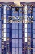 Portada de LA NUEVA CULTURA DE LA UNIVERSIDAD DEL SIGLO XXI: LA TERCERA VIA UNIVERSITARIA