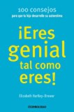 Portada de ¡ERES GENIAL TAL COMO ERES!: 100 CONSEJOS PARA QUE TU HIJO DESARROLLE SU AUTOESTIMA