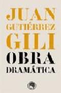 Portada de JUAN GUTIERREZ GILI: OBRA DRAMATICA