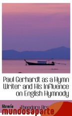 Portada de PAUL GERHARDT AS A HYMN WRITER AND HIS INFLUENCE ON ENGLISH HYMNODY