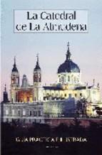 Portada de LA CATEDRAL DE LA ALMUDENA: GUIA PRACTICA E ILUSTRADA