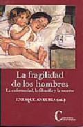 Portada de LA FRAGILIDAD DE LOS HOMBRES: LA ENFERMEDAD, LA FILOSOFIA Y LA MUERTE