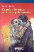 Portada de CUENTOS DE AMOR, DE LOCURA Y DE MUERTE