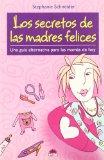 Portada de LOS SECRETOS DE LAS MADRES FELICES: UNA GUIA ALTERNATIVA PARA LASMAMAS DE HOY
