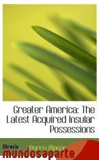 Portada de GREATER AMERICA: THE LATEST ACQUIRED INSULAR POSSESSIONS