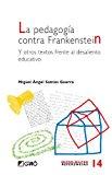 Portada de LA PEDAGOGIA CONTRA FRANKENSTEIN Y OTROS TEXTOS FRENTE AL DESALIENTO EDUCATIVO