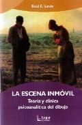 Portada de LA ESCENA INMOVIL: TEORIA Y CLINICA PSICOANALITICA DEL DIBUJO