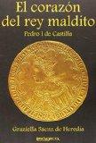 Portada de EL CORAZON DEL REY MALDITO: PEDRO I DE CASTILLA