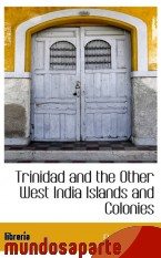 Portada de TRINIDAD AND THE OTHER WEST INDIA ISLANDS AND COLONIES