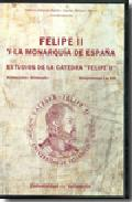 Portada de FELIPE II Y LA MONARQUIA DE ESPAÑA : ESTUDIOS DE LA CATED RA FELIPE I VOLUMENES I A XII