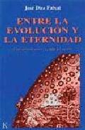 Portada de ENTRE LA EVOLUCION Y LA ETERNIDAD UNA HIPOTESIS SOBRE LA PAUTA DEL DEVENIR