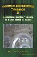 Portada de GEOMETRIA, MISTICA Y CABALA EN SANTA MARIA LA BLANCA: CUADERNOS HETERODOXOS TOLEDANOS II
