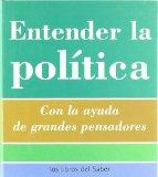 Portada de ENTENDER LA POLITICA: CON LA AYUDA DE GRANDES PENSADORES