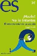 Portada de ¡HAZLO! NO LO INTENTES. EL SECRETO ESTA EN LA ACCION