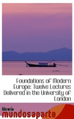 Portada de FOUNDATIONS OF MODERN EUROPE: TWELVE LECTURES DELIVERED IN THE UNIVERSITY OF LONDON