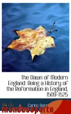 Portada de THE DAWN OF MODERN ENGLAND: BEING A HISTORY OF THE REFORMATION IN ENGLAND, 1509-1525