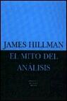 Portada de EL MITO DEL ANALISIS: TRES ENSAYOS DE PSICOLOGIA ARQUETIPICA