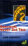 Portada de BUKOWSKI NEVER DID THIS: A YEAR IN THE LIFE OF AN UNDERGROUND WRITER & HIS FAMILY