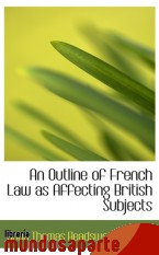 Portada de AN OUTLINE OF FRENCH LAW AS AFFECTING BRITISH SUBJECTS