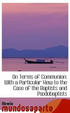 Portada de ON TERMS OF COMMUNION: WITH A PARTICULAR VIEW TO THE CASE OF THE BAPTISTS AND PÆDOBAPTISTS