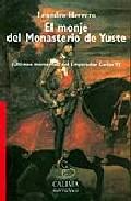Portada de EL MONJE DEL MONASTERIO DE YUSTE: ULTIMOS MOMENTOS DEL EMPERADOR CARLOS V