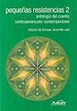 Portada de PEQUEÑAS RESISTENCIAS 2: ANTOLOGIA DEL CUENTO CENTROAMERICANO CONTEMPORANEO
