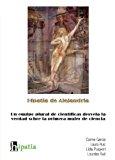 Portada de HIPATIA DE ALEJANDRIA: UN EQUIPO PLURAL DE CIENTIFICAS DESVELA LAVERDAD SOBRE LA PRIMERA MUJER DE  CIENCIA