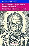 Portada de YO ESTOY VIVO Y VOSOTROS ESTAIS MUERTOS: PHILIP K. DICK 1928-1982