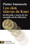 Portada de LOS CIEN TALEROS DE KANT: LA FILOSOFIA A TRAVES DE LOS EJEMPLOS DE LOS FILOSOFOS