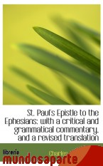 Portada de ST. PAUL`S EPISTLE TO THE EPHESIANS: WITH A CRITICAL AND GRAMMATICAL COMMENTARY, AND A REVISED TRANS