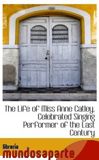 Portada de THE LIFE OF MISS ANNE CATLEY, CELEBRATED SINGING PERFORMER OF THE LAST CENTURY