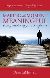 Portada de MAKING THE MOMENT MEANINGFUL: CREATING A PATH TO PURPOSE AND FULFILLMENT