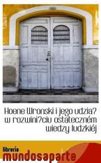 Portada de HOENE WRONSKI I JEGO UDZIAL W ROZWINIECIU OSTATECZNÉM WIEDZY LUDZKIÉJ