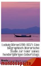 Portada de LUDWIG BÖRNE(1786-1837): EINE BIOGRAPHISCH-LITERARISCHE STUDIE ZUR FEIER SEINES HUNDERTJÄHRIGEN GEBU