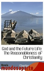 Portada de GOD AND THE FUTURE LIFE: THE REASONABLENESS OF CHRISTIANITY