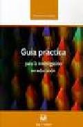 Portada de GUIA PRACTICA PARA LA INVESTIGACION EN EDUCACION