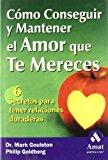 Portada de COMO CONSEGUIR Y MANTENER EL AMOR QUE TE MERECES: 6 SECRETOS PARATENER RELACIONES DURADERAS