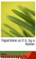 Portada de PAPAL ROME AS IT IS, BY A ROMAN