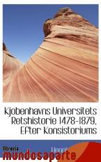 Portada de KJOBENHAVNS UNIVERSITETS RETSHISTORIE 1478-1879, EFTER KONSISTORIUMS