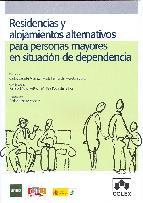 Portada de RESIDENCIAS Y ALOJAMIENTOS ALTERNATIVOS PARA PERSONAS MAYORES EN SITUACION DE DEPENDENCIA