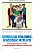 Portada de SEMBRAR VALORES, RECOGER FUTURO: TEXTOS Y ACTIVIDADES PARA FOMENTAR ACTITUDES RESPONSABLES Y SOLIDARIAS EN ADOLESCENTES