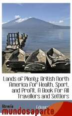 Portada de LANDS OF PLENTY: BRITISH NORTH AMERICA FOR HEALTH, SPORT, AND PROFIT. A BOOK FOR ALL TRAVELLERS AND
