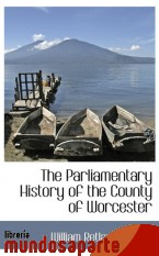 Portada de THE PARLIAMENTARY HISTORY OF THE COUNTY OF WORCESTER