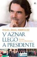 Portada de Y AZNAR LLEGO A PRESIDENTE: RETRATO EN TRES DIMENSIONES