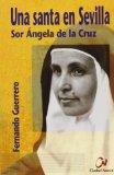 Portada de UNA SANTA EN SEVILLA: SOR ANGELA DE LA CRUZ