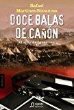 Portada de DOCE BALAS DE CAÑÓN: EL SITIO DE IGUERIBEN (HISTORICA (ALGAIDA))