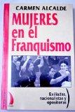 Portada de MUJERES EN EL FRANQUISMO EXILIADAS, NACIONALISTAS Y OPOSITORAS