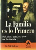 Portada de LA FAMILIA ES LO PRIMERO: PLAN PASO A PASO PARA CREAR UNA FAMILIAFELIZ