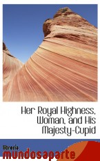 Portada de HER ROYAL HIGHNESS, WOMAN, AND HIS MAJESTY-CUPID